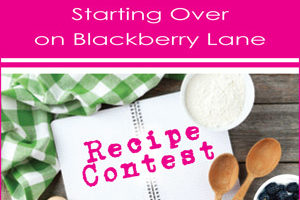 Sheila Roberts' Starting Over on Blackberry Lane Recipe Contest